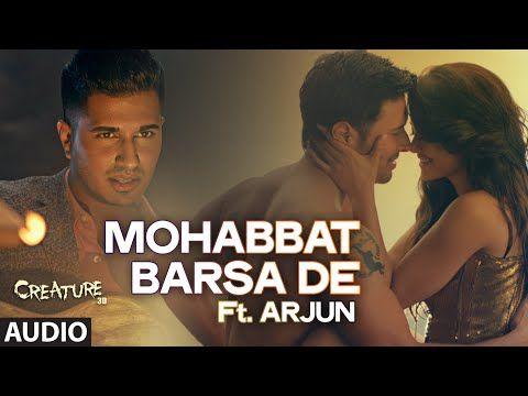 Exclusive Mohabbat Barsa De Full Audio Song Arjun Arijit Singh Creature 3d Sawan Aaya Hai Youtube In 2020 Songs Latest Bollywood Songs Mp3 Song