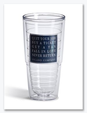 $20 tumbler - Quit your job Buy a ticket Get a tan Fall in love Never return