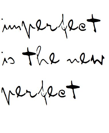 imperfect is the new perfect