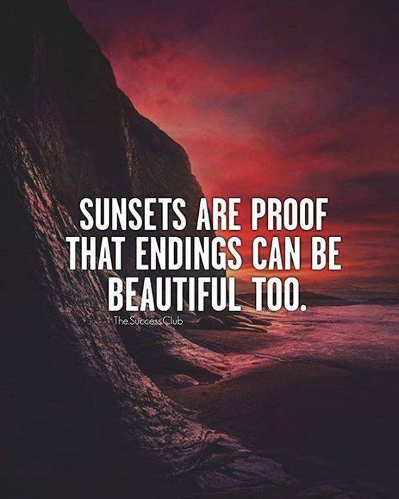 Sunsets are proof that endings can be beautiful too.