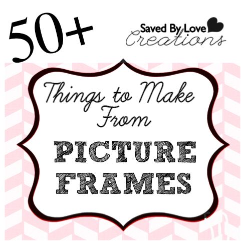 50+ Things to Make From Picture Frames