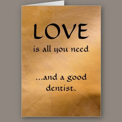 Love is all you need ...and a good dentist.