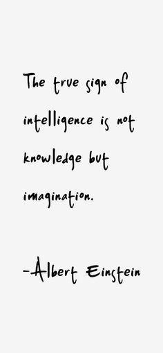 #quotes #intelligence #imagination The true sign of intelligence is not knowledge but imagination.: