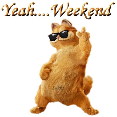 Weekend is here!!  To all my family and friends. Have a super great and safe weekend. Love you all :)