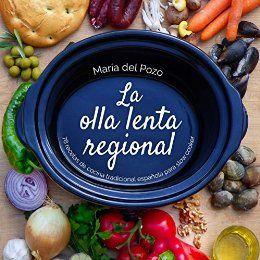 La olla lenta regional: 78 recetas de cocina tradicional española para slow cooker de [del Pozo Valdehita, María]