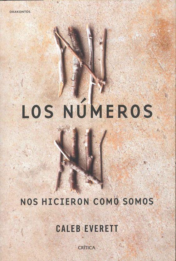 """""""Los números nos hicieron como somos"""" Caleb Everett. Los números han sido y son revolucionarios en el curso de la evolución humana y mucho más decisivos y transformadores de lo que solemos pensar. Los números han formado la mayoría de las culturas."""