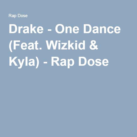 Drake - One Dance (Feat. Wizkid & Kyla) - Rap Dose