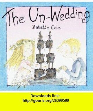 The Un-Wedding (9780679888987) Babette Cole , ISBN-10: 0679888985  , ISBN-13: 978-0679888987 ,  , tutorials , pdf , ebook , torrent , downloads , rapidshare , filesonic , hotfile , megaupload , fileserve