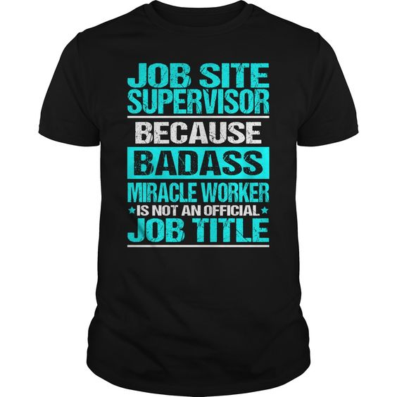 JOB SITE SUPERVISOR Because BADASS Miracle Worker Isn't An Official Job Title T-Shirts, Hoodies. Check Price Now ==► https://www.sunfrog.com/LifeStyle/JOB-SITE-SUPERVISOR--BADASS-CU-Black-Guys.html?id=41382