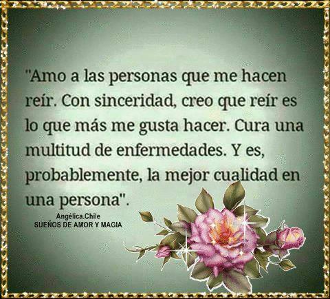 SUEÑOS DE AMOR Y MAGIA: Amo a quien me hace reir.