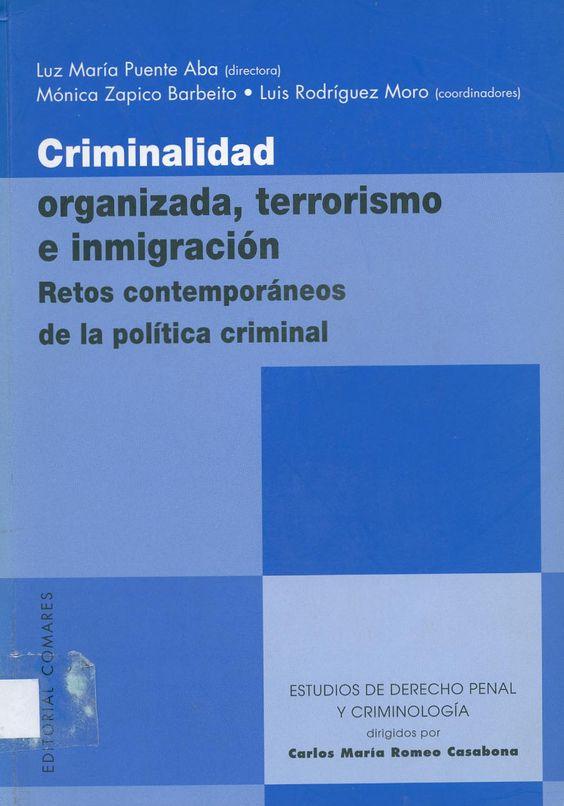 Criminalidad organizada, terrorismo e inmigración : retos contemporáneos de la política criminal / Luz María Puente Alba (directora) ; Mónica Zapico Barbeito, Luis Rodríguez Moro (coordinadores), 2008