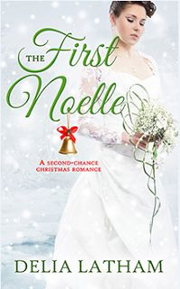 A Christian Writer's World ~~ Characters who grip your heart: THE FIRST NOELLE - Delia Latham - One Free book