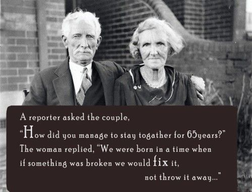 We were born in a time when if something was broken we would fix it, not throw it away...