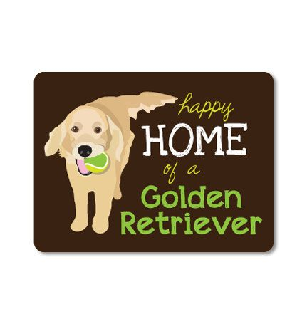LOVE this! Ordered and arrived yesterday! http://www.etsy.com/listing/113271180/happy-home-of-a-golden-retriever