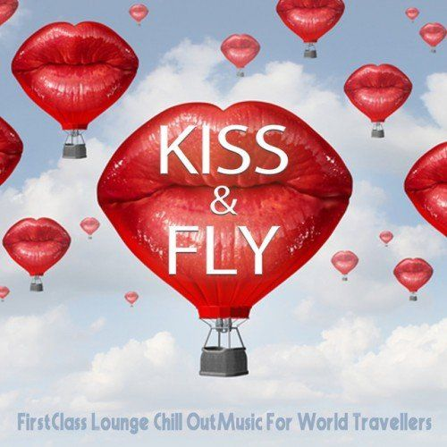 VA - Kiss and Fly- First Class Lounge, Chill Out Music For World Travellers (2016)