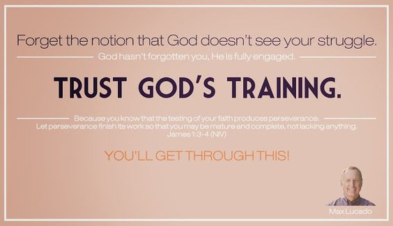 Trust God's Training. You'll Get Through This! ~Max Lucado