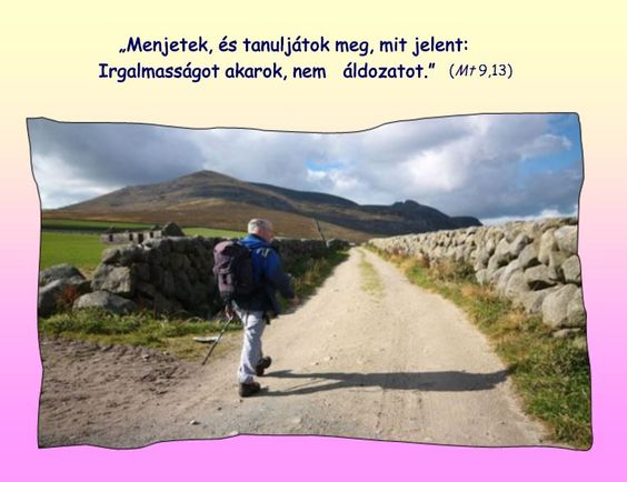 """""""Menjetek, és tanuljátok meg, mit jelent: Irgalmasságot akarok, nem áldozatot."""" (Mt 9,13)"""