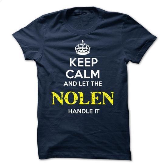 NOLEN - KEEP CALM AND LET THE NOLEN HANDLE IT - teeshirt dress #shirt ideas #sweatshirt hoodie