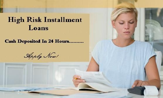 High Risk Loans Are One Of The Such Monetary Services That Can Be Obtained When High Risk Installment Loans Loan