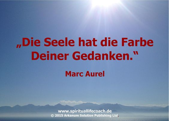 """""""Die Seele hat die Farbe  Deiner Gedanken.""""  Marc Aurel   Ernst Koch  Webseite: http://www.spirituallifecoach.de Blog: http://www.reiki-spiritualhealer-ernstkoch.blogspot.ch  © 2015 Arkanum Solution Publishing Ltd."""