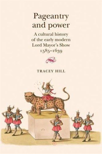 OAPEN Library - Pageantry and Power : A Cultural History of the Early Modern Lord Mayor's Show 1...