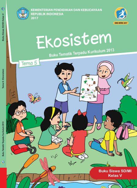 Buku Siswa Kelas 5 Tema 5 Ekosistem Kurikulum 2013 Revisi 2017 Buku Kurikulum Ekosistem