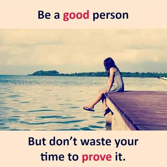 Be a good person but don't waste your time to prove it. Check these top 10 beautiful life quotes...