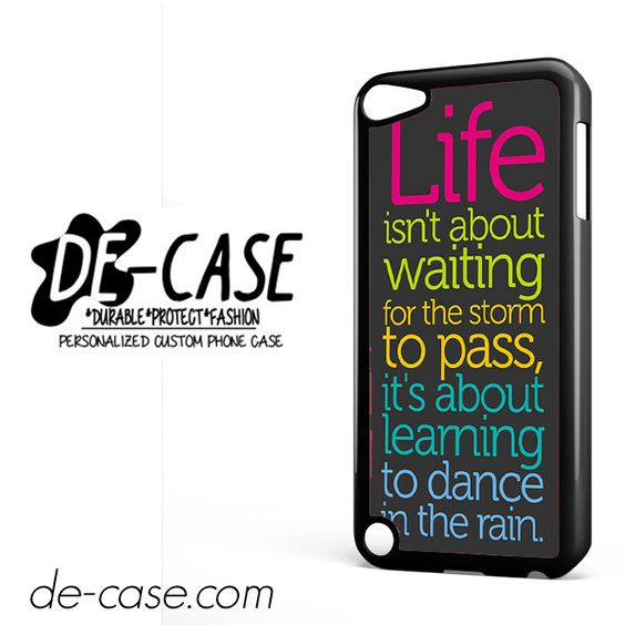 Life Isnt About Waiting The Storm To Pass DEAL-6481 Apple Phonecase Cover For Ipod Touch 5
