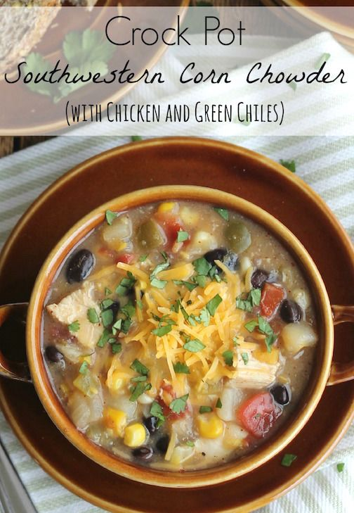 Crock pot southwestern corn chowder with chicken and green for Chicken recipes in crock pot healthy
