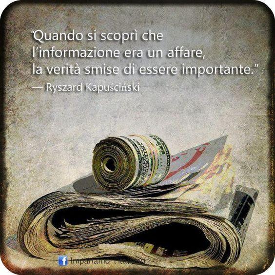 """""""Quando si scoprì che l'informazione era un affare, la verità smise di essere importante.""""  – Ryszard Kapuściński"""