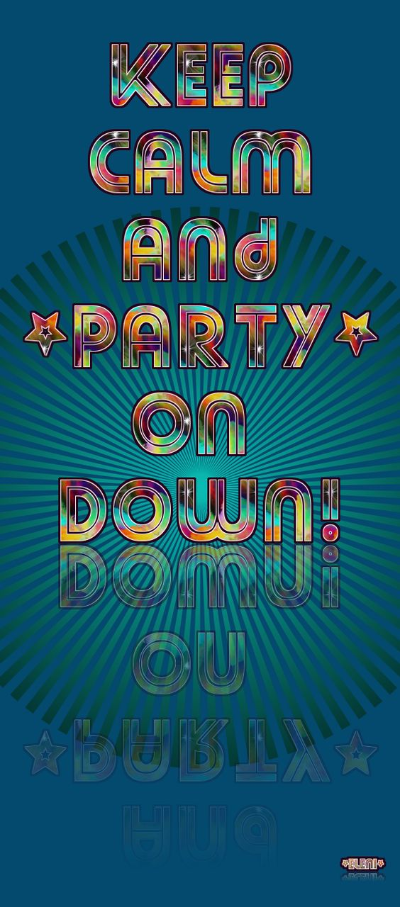 KEEP CALM AND PARTY ON DOWN! created by eleni