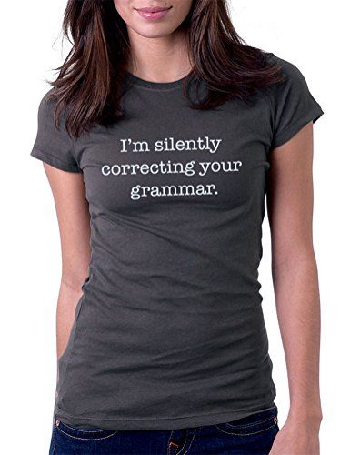 I am Silently Correcting Your Grammar - Womens Tee T-Shirt, Large, Charcoal Gray Gbond Apparel http://www.amazon.com/dp/B00PZ71YZ8/ref=cm_sw_r_pi_dp_Ow-Tvb0QZE11C