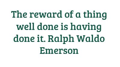 The reward of a thing well done is having done...
