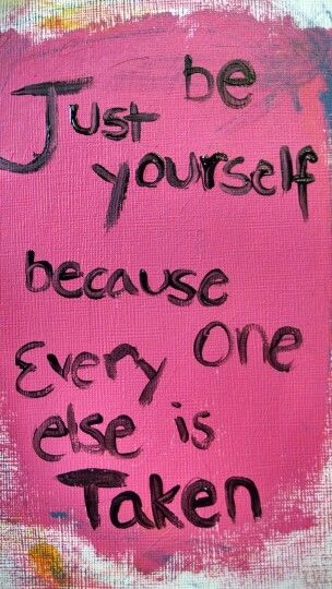 Hand painted quote. Just be yourself because everyone else is taken.