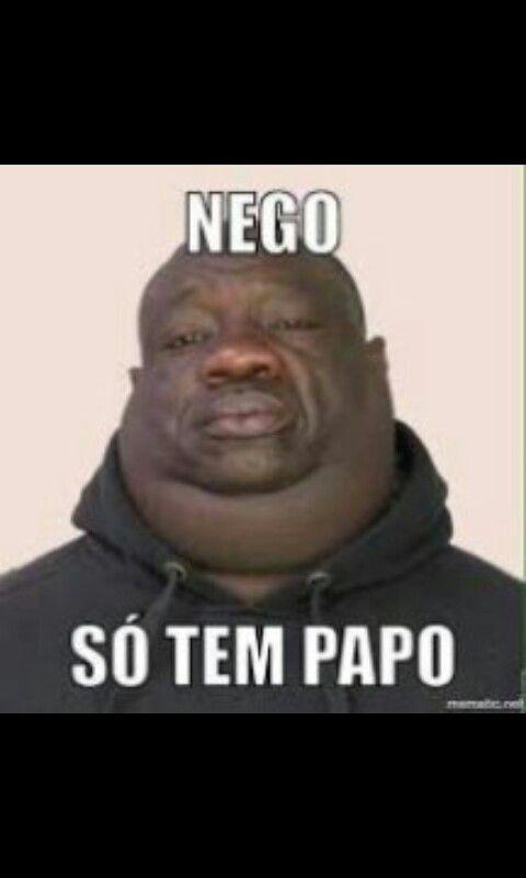 Nego So Tem Papo Fotos De Memes Engracadas Frases Engracadas Para Whatsapp Frases Engracadas