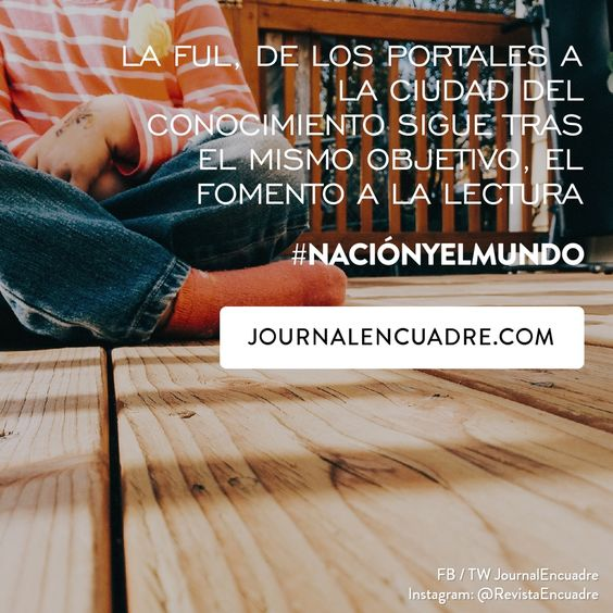 Revista Encuadre » La FUL, de los portales a la ciudad del conocimiento sigue tras el mismo objetivo, el fomento a la lectura