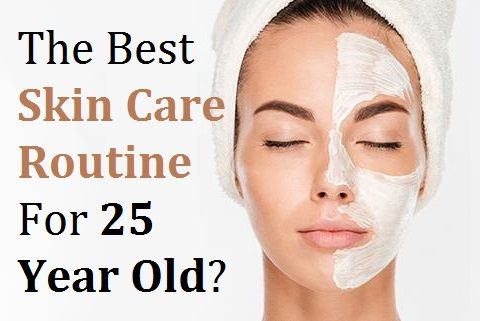 The Best Skin Care Routine For 25 Year Old Good Skin Skin Care Skin