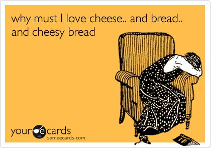 why must I love cheese... and bread.. and cheesy bread. ecard @Mary Weise: Carbs Funny, Wine Ecards, Carb Quotes Funny, Ecards Love, Diet Funny Ecard, Someecards Wine, Cheese And Wine Quotes, Ecards Food, Diet Ecards