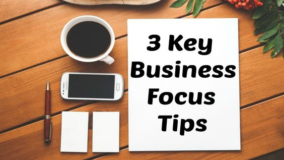 Business Focus Tips: 3 Key Business Focus Tips https://www.youtube.com/watch?v=KxiIRFb4-co&feature=youtu.be via YouTube