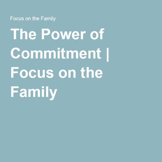 The Power of Commitment | Focus on the Family
