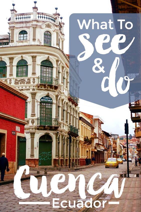 What To See and Do in Cuenca, Ecuador - An ultimate guide to the sights, activities, shopping, food, and more in this charming UNESCO World Heritage city | Intentional Travelers