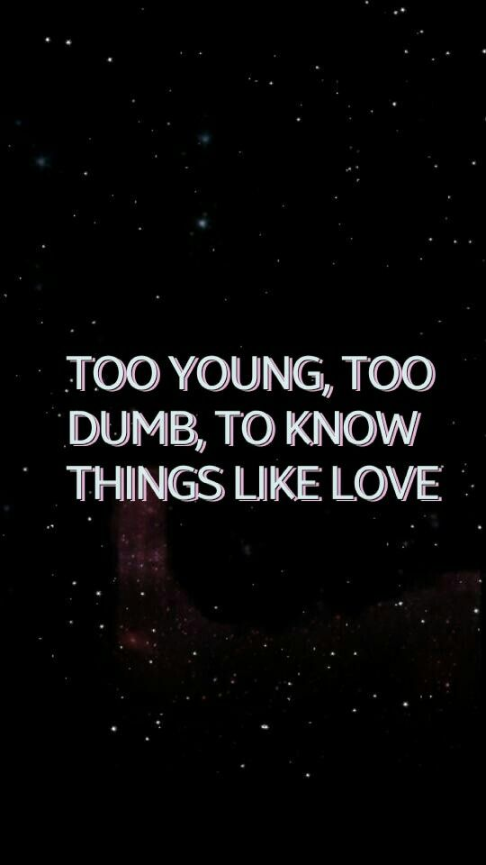 Too Young Too Dumb To Know Things Like Love Ghost Of You 5sos Song Lyrics Wallpaper Song Lyric Quotes 5sos Quotes