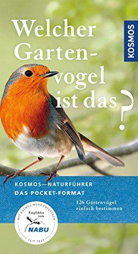 Welcher Gartenvogel ist das?: 126 Gartenvögel einfach bestimmen (Kosmos-Naturführer Basics)