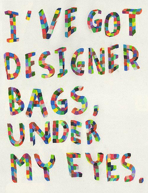 Haha!! I've got DESIGNER bags under my eyes !