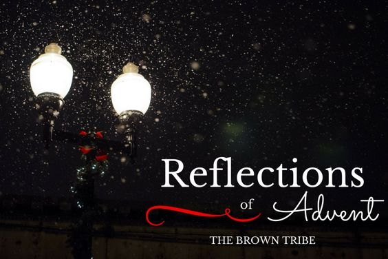 Reflections of Advent | The Brown Tribe