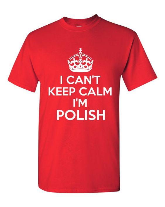 I can 39 t keep calm i 39 m polish funny polish printed by for Polish t shirts online