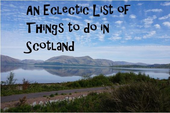 An Eclectic List of Things to do in Scotland