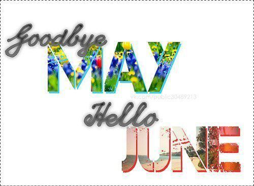 Goodbye May! Hello June!: