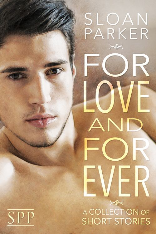 For Love and Forever by Sloan Parker. #GayRomance #MMRomance #LoveStories #FriendsToLovers #Roommates