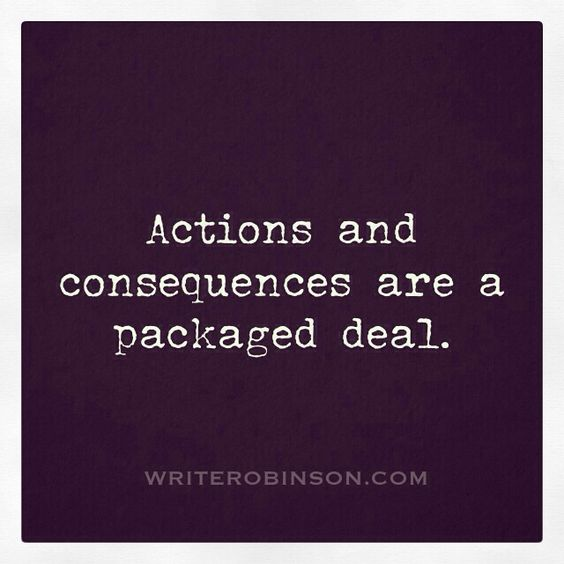 Thought of the day: Actions never leave home without consequences.: